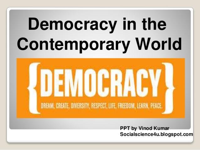 Democracy in the  Contemporary World  PPT by Vinod Kumar  Socialscience4u.blogspot.com