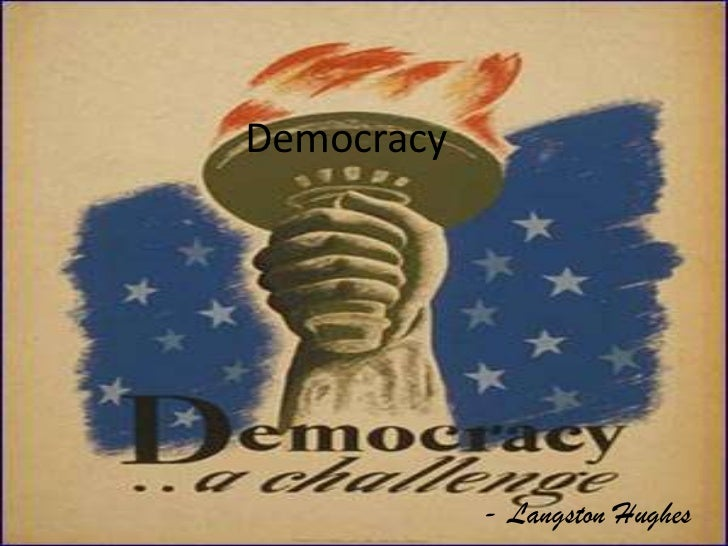 democracy by langston hughes Dream of freedom by langston hughes there's a dream in the land with its back against the wall by muddled names and strange sometimes the dream is called.