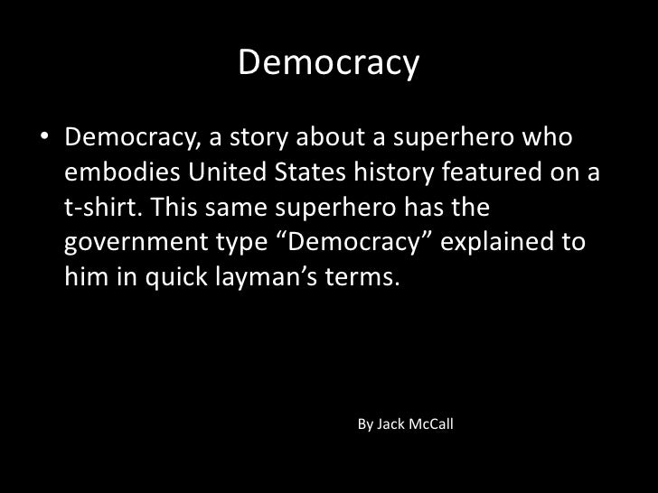 Democracy <br />Democracy, a story about a superhero who embodies United States history featured on a t-shirt. This same s...