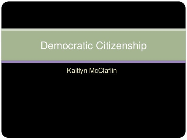 Democratic Citizenship     Kaitlyn McClaflin