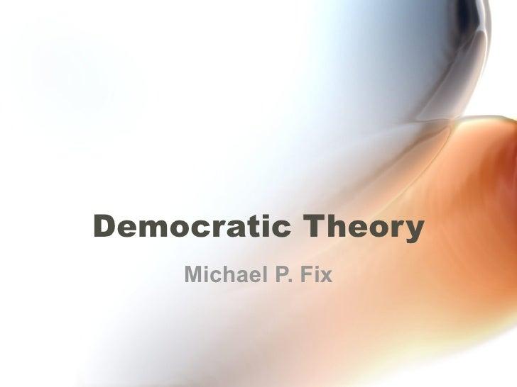 Democratic Theory Michael P. Fix