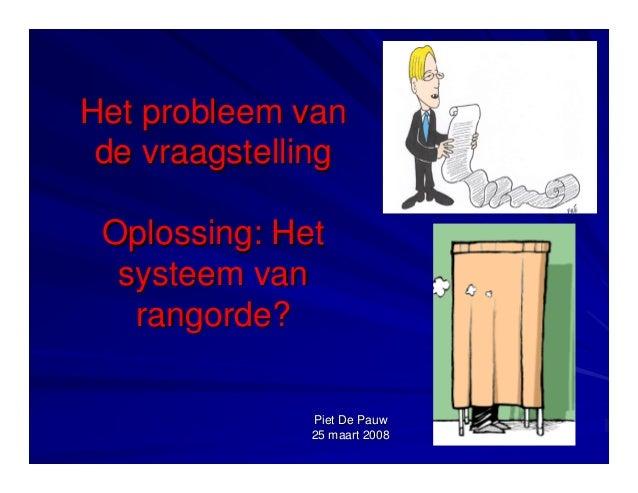 Het probleem van de vraagstelling Oplossing: Het  systeem van   rangorde?              Piet De Pauw              25 maart ...