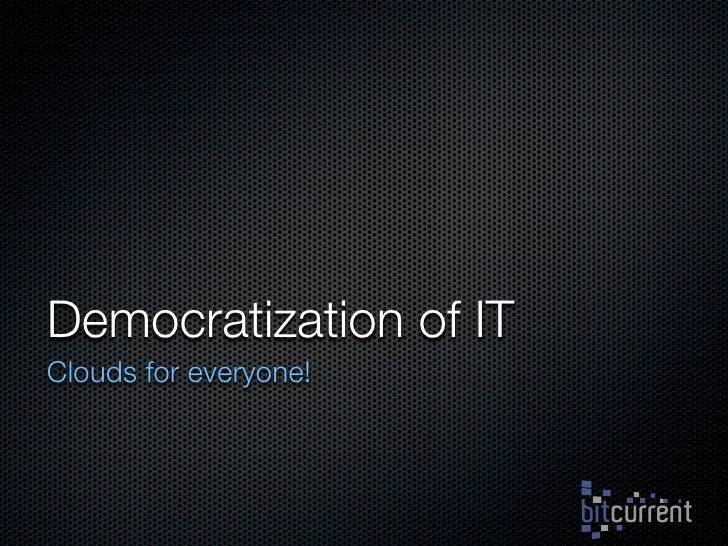 Democratization of IT - october 18 - 20m