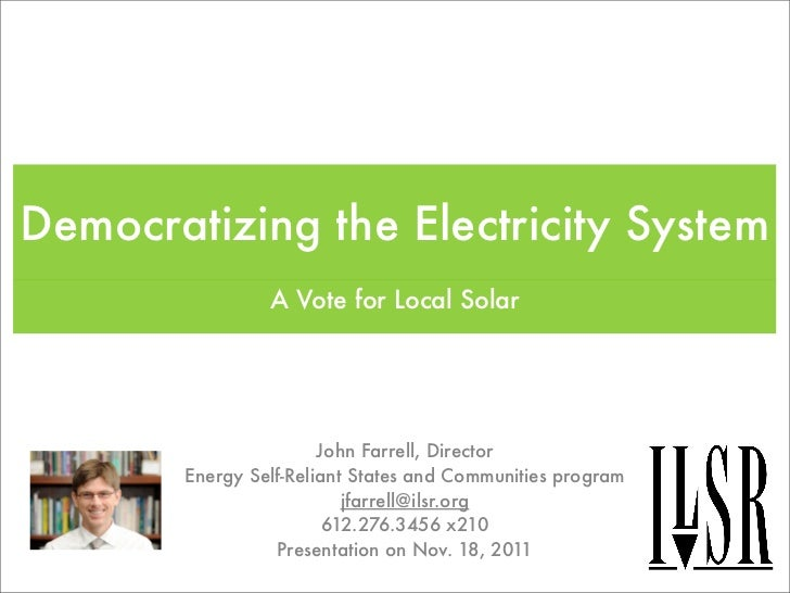 Democratizing the Electricity System                A Vote for Local Solar                       John Farrell, Director   ...