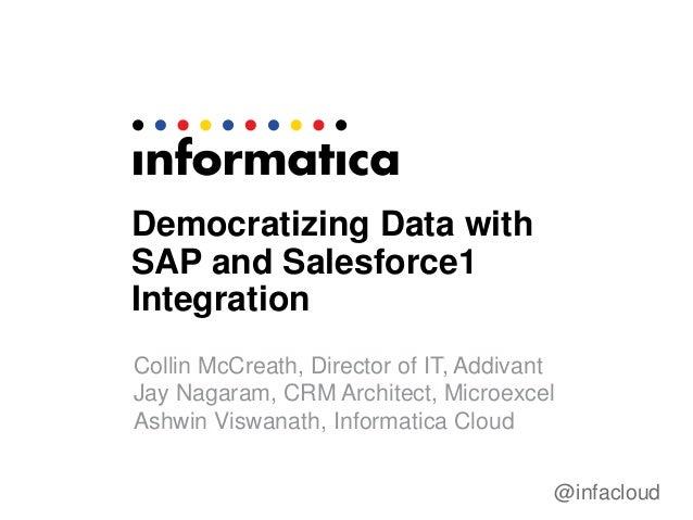 @infacloud Democratizing Data with SAP and Salesforce1 Integration Collin McCreath, Director of IT, Addivant Jay Nagaram, ...