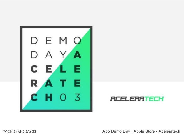 Demo Day 03  Aceleratech  #ACEDEMODAY03 App Demo Day : Apple Store - Aceleratech