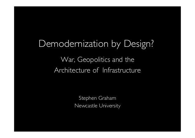 Demodernization by design: War, Geopolitics and the Architecture of Infrastructure