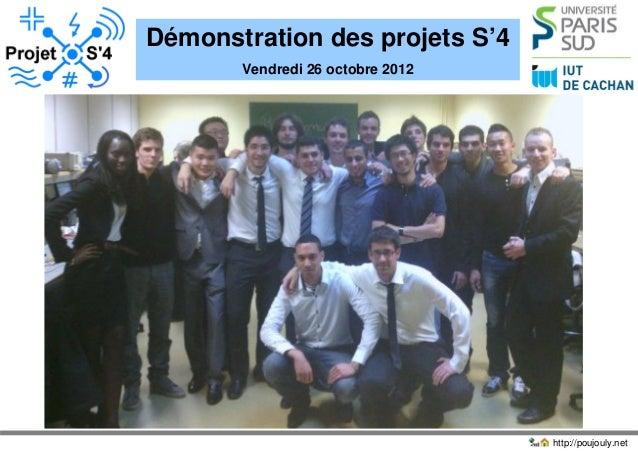 Démonstration des projets S'4       Vendredi 26 octobre 2012                                  http://poujouly.net
