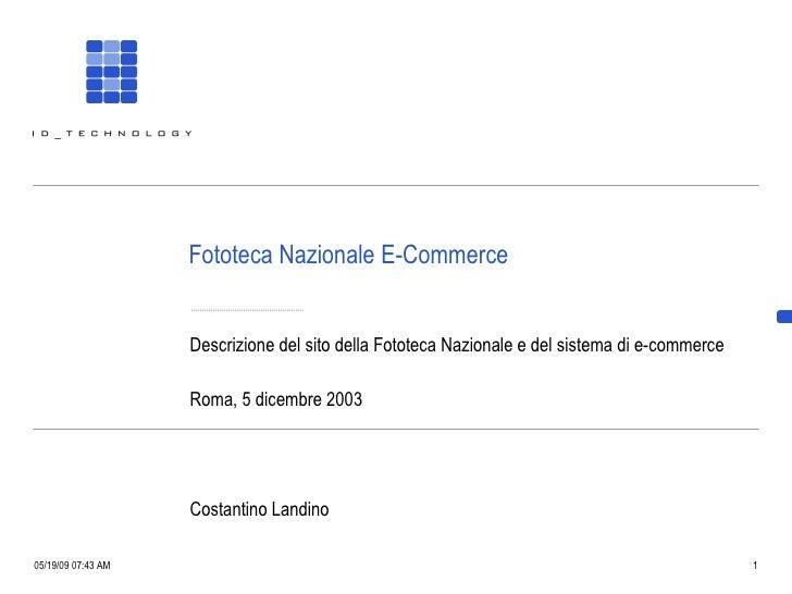 Fototeca Nazionale E-Commerce Descrizione del sito della Fototeca Nazionale e del sistema di e-commerce Roma, 5 dicembre 2...