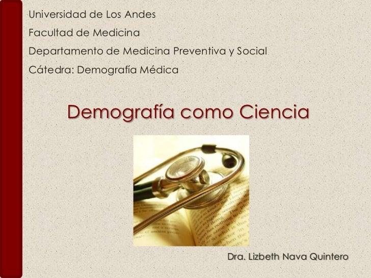 Universidad de Los Andes<br />Facultad de Medicina<br />Departamento de Medicina Preventiva y Social<br />Cátedra: Demogra...