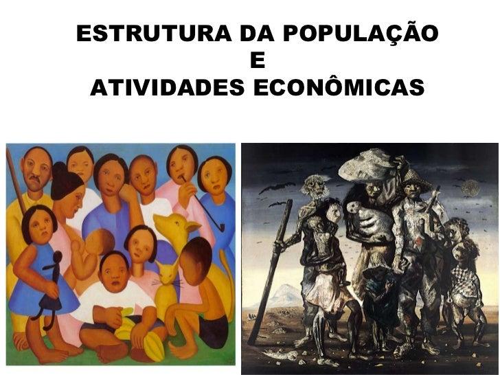 ESTRUTURA DA POPULAÇÃO            E ATIVIDADES ECONÔMICAS