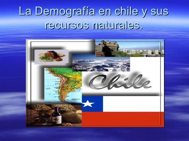 La Demografía en chile y sus    recursos naturales.