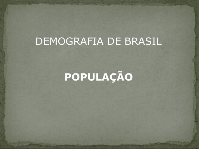 DEMOGRAFIA DE BRASIL POPULAÇÃO