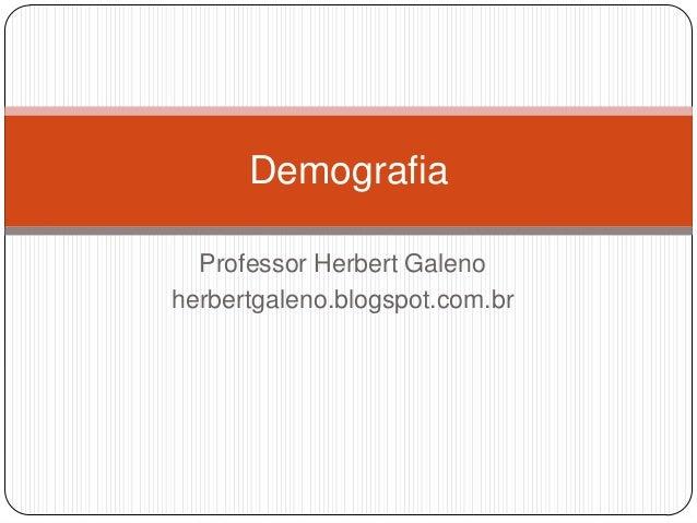 Demografia Professor Herbert Galeno herbertgaleno.blogspot.com.br