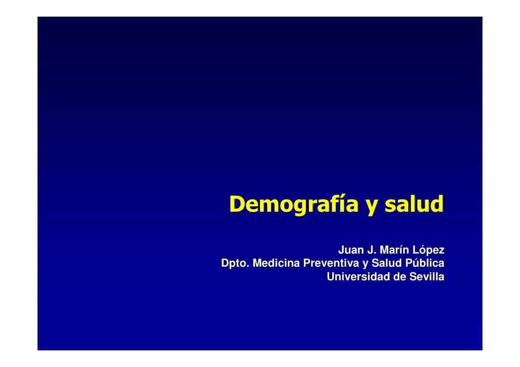 Demografía y salud                     Juan J. Marín LópezDpto. Medicina Preventiva y Salud Pública                   Univ...