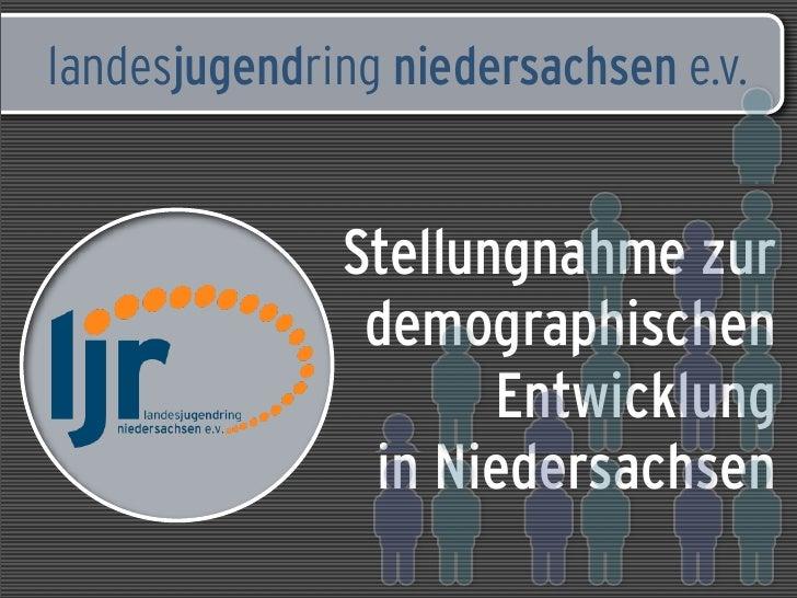 landesjugendring niedersachsen e.v.                 Stellungnahme zur                demographischen                      ...