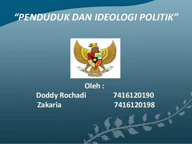 """""""PENDUDUK DAN IDEOLOGI POLITIK""""Oleh :Doddy Rochadi 7416120190Zakaria 7416120198"""
