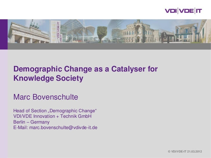 """Demographic Change as a Catalyser forKnowledge SocietyMarc BovenschulteHead of Section """"Demographic Change""""VDI/VDE Innovat..."""