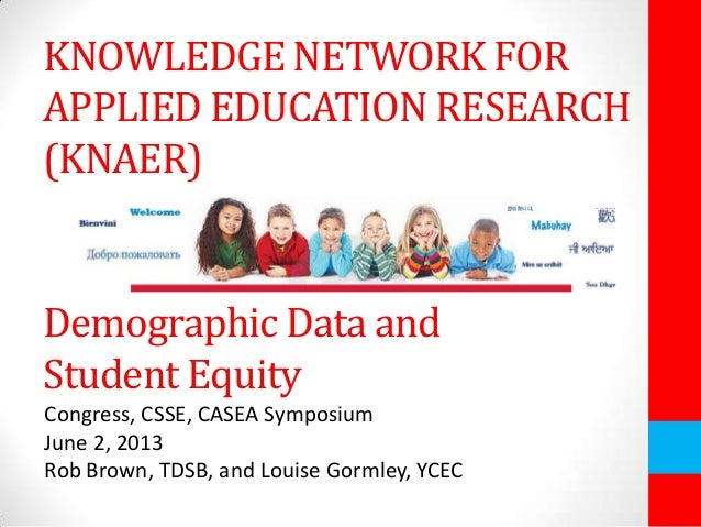 KNOWLEDGE NETWORK FORAPPLIED EDUCATION RESEARCH(KNAER)Demographic Data andStudent EquityCongress, CSSE, CASEA SymposiumJun...