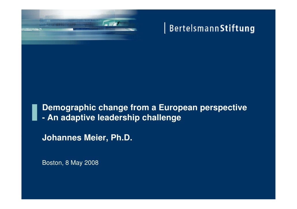 Demographic change from a European perspective - An adaptive leadership challenge  Johannes Meier, Ph.D.  Boston, 8 May 20...