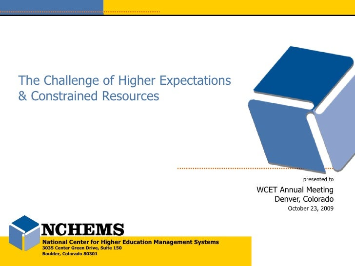 The Challenge of Higher Expectations & Constrained Resources presented to WCET Annual Meeting Denver, Colorado October 23,...