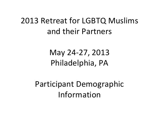 2013 Retreat for LGBTQ Muslimsand their PartnersMay 24-27, 2013Philadelphia, PAParticipant DemographicInformation