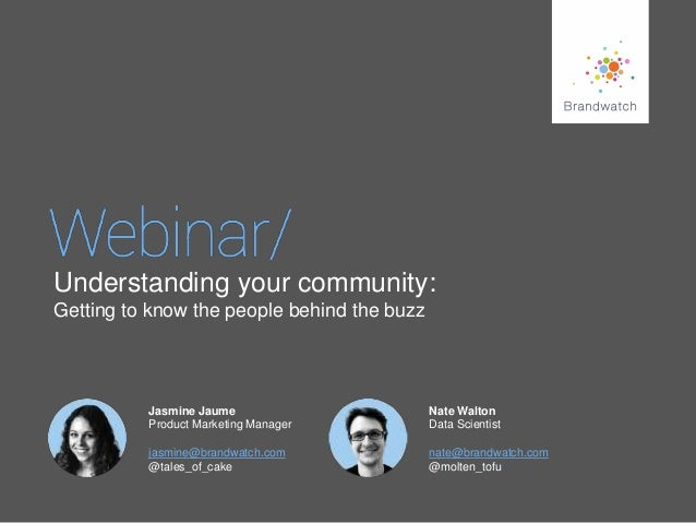 Understanding your community: Getting to know the people behind the buzz  Jasmine Jaume Product Marketing Manager  Nate Wa...