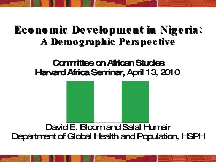Economic Development in Nigeria: A Demographic Perspective Committee on African Studies Harvard Africa Seminar,  April 13,...