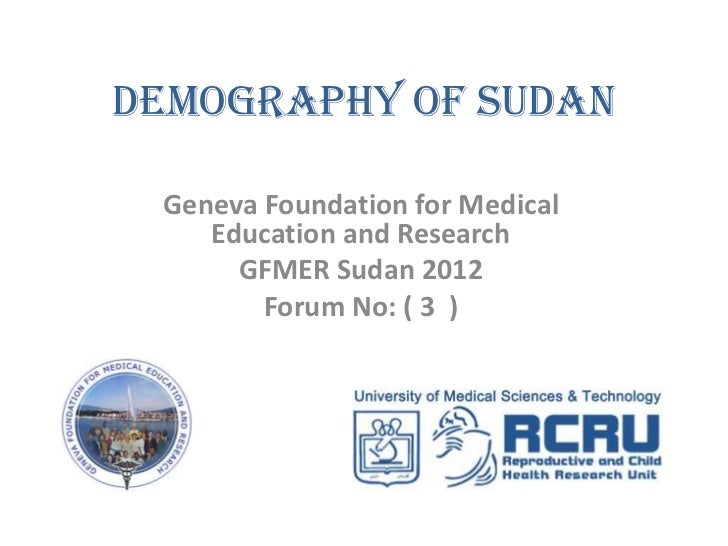 Demography of Sudan Geneva Foundation for Medical    Education and Research      GFMER Sudan 2012        Forum No: ( 3 )