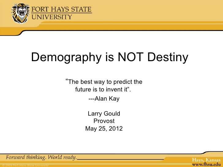 """Demography is NOT Destiny     """"The best way to predict the        future is to invent it"""".             ---Alan Kay        ..."""