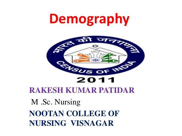 Demography RAKESH KUMAR PATIDAR M .Sc. Nursing NOOTAN COLLEGE OF NURSING VISNAGAR