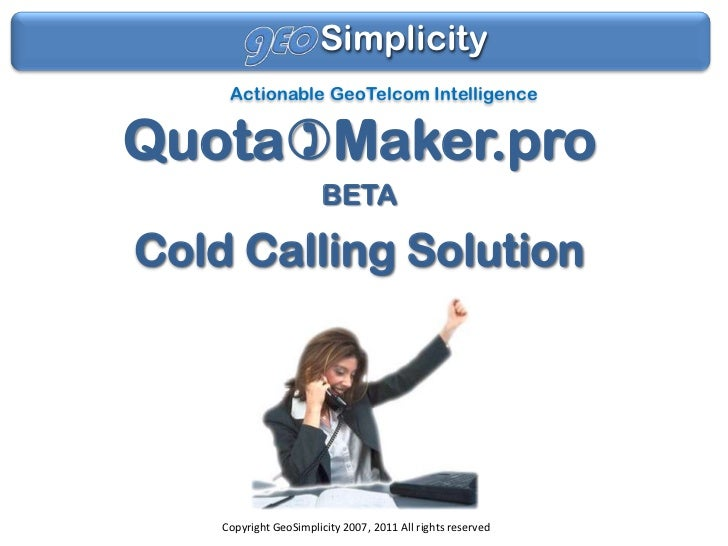 gEO<br />Simplicity<br />Actionable GeoTelcom Intelligence<br />Quota)Maker.pro  <br />BETA<br />Cold Calling Solution<br ...