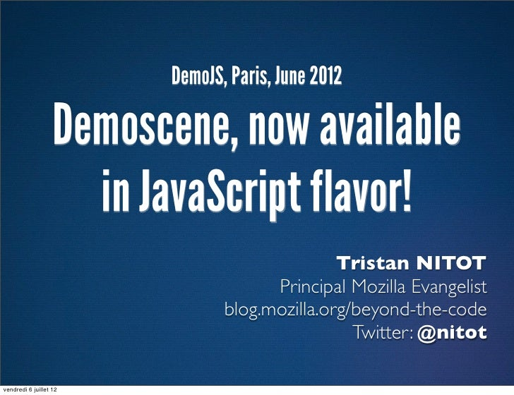DemoJS, Paris, June 2012                   Demoscene, now available                     in JavaScript flavor!             ...