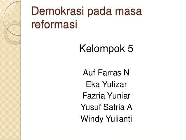 Demokrasi pada masareformasi        Kelompok 5         Auf Farras N          Eka Yulizar        Fazria Yuniar        Yusuf...
