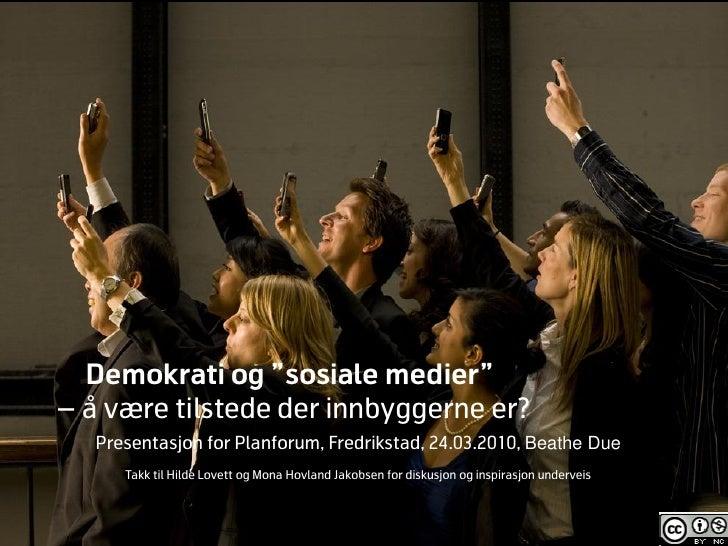 """Demokrati og """"sosiale medier"""" – å være tilstede der innbyggerne er?    Presentasjon for Planforum, Fredrikstad, 24.03.2010..."""