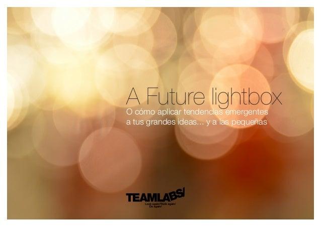 A Future lightboxO cómo aplicar tendencias emergentes a tus grandes ideas... y a las pequeñas