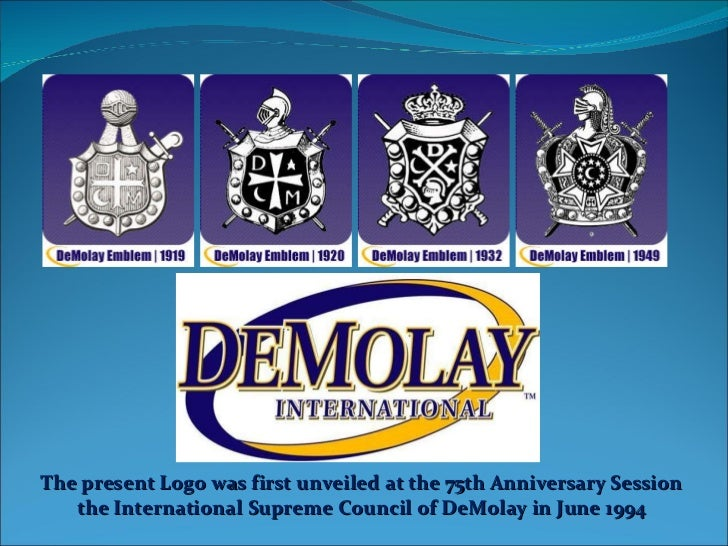 The present Logo was first unveiled at the 75th Anniversary Session the International Supreme Council of DeMolay in June 1...