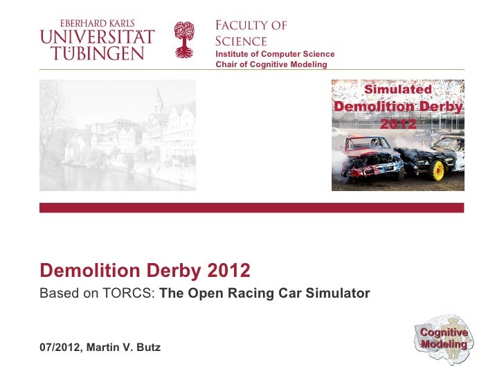 Institute of Computer Science                          Chair of Cognitive ModelingDemolition Derby 2012Based on TORCS: The...