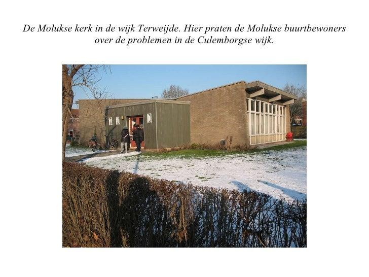 De Molukse kerk in de wijk Terweijde. Hier praten de Molukse buurtbewoners over de problemen in de Culemborgse wijk.