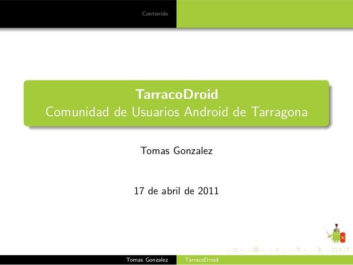 Contenido             TarracoDroidComunidad de Usuarios Android de Tarragona                Tomas Gonzalez              17...
