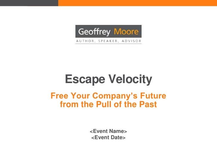 Escape Velocity<br />Free Your Company's Future from the Pull of the Past<br /><Event Name><br /><Event Date><br />