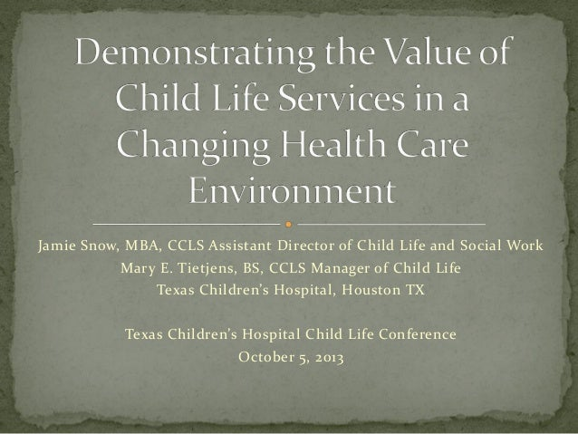 Demonstrating the Value of Child Life Services in a Changing Health Care Environment