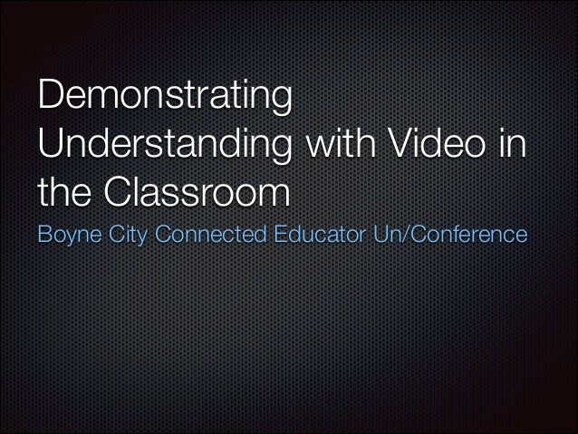 Demonstrating Understanding with Video in the Classroom - Boyne City Connected Educator Un/Con