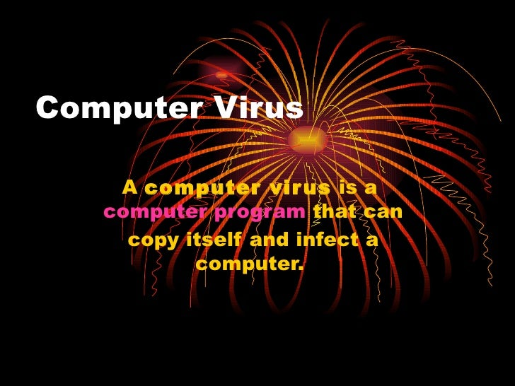 Computer Virus A  computer virus  is a  computer program  that can copy itself and infect a computer.