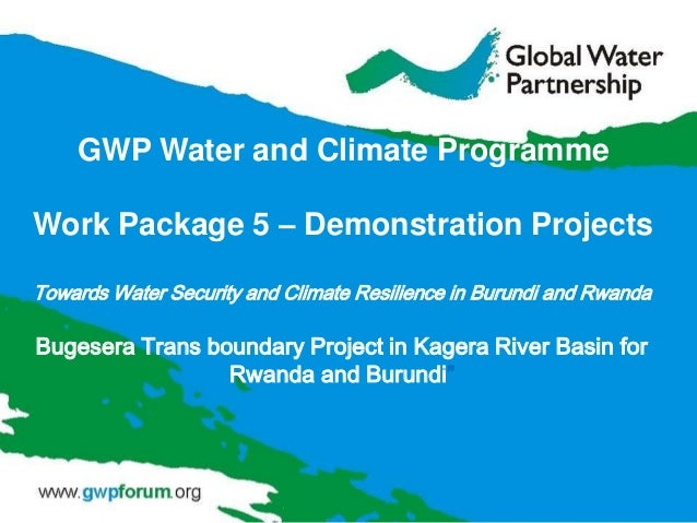 Towards Water Security and Climate Resilience in Burundi and Rwanda Bugesera Trans boundary Project in Kagera River Basin ...
