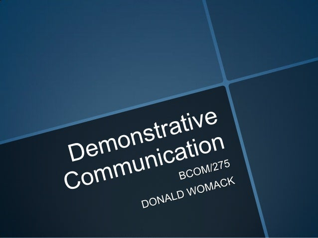 demonstrative communication essay Demonstrative communication paper theresa fueston bcom 275 january 24, 2012 william slomski silent communication we use different kinds of nonverbal communication such as eye contact.