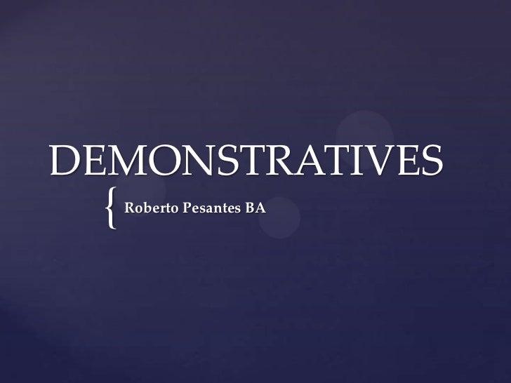 DEMONSTRATIVES {   Roberto Pesantes BA