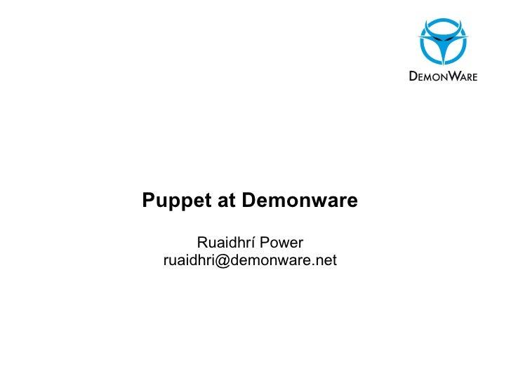 Puppet at Demonware      Ruaidhrí Power ruaidhri@demonware.net