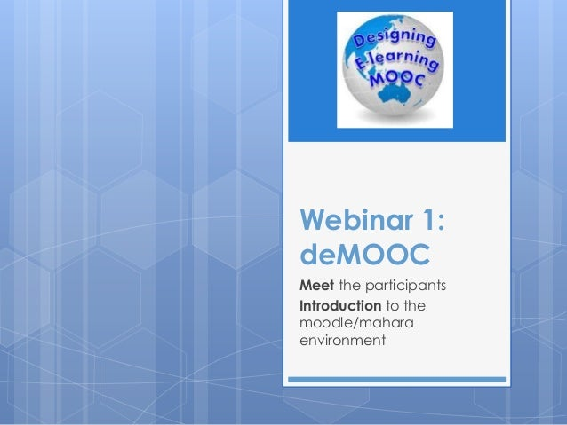Webinar 1:deMOOCMeet the participantsIntroduction to themoodle/maharaenvironment