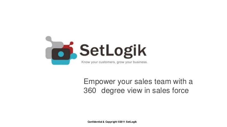 Empower your sales team with a360 degree view in sales force Confidential & Copyright ©2011 SetLogik